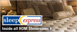 Sleep Express inside all HOM Showrooms